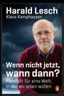 Lesch, Kamphausen: Wenn nicht jetzt, wann dann?